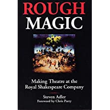 [(Rough Magic : Behind the Scenes of the Royal Shakespeare Company)] [By (author) Steven Adler ] published on (October, 2001)