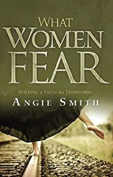 What Women Fear: Walking in Faith that Transforms (English Edition) di [Smith, Angie]