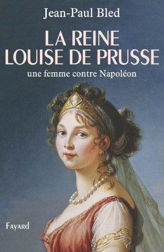 La reine Louise de Prusse : une femme contre Napoléon (Divers Histoire)