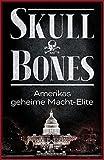 Skull & Bones: Amerikas geheime Macht-Elite - Andreas von Rétyi