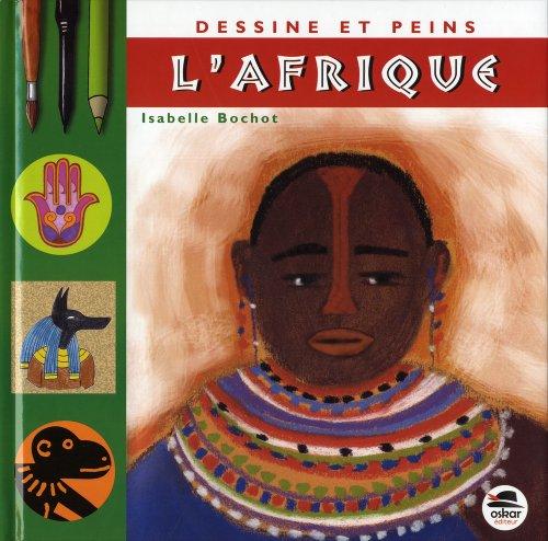 Dessine et peins l'Afrique (nouvelle édition) par Isabelle Bochot
