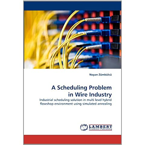 A Scheduling Problem in Wire Industry: Industrial scheduling solution in multi level hybrid flowshop environment using simulated annealing - Multi Wire