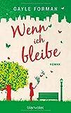 'Wenn ich bleibe: Roman' von Gayle Forman