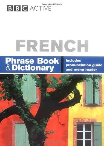 BBC FRENCH PHRASEBOOK & DICTIONARY: Phrase Book and Dictionary (English French Dictionary)