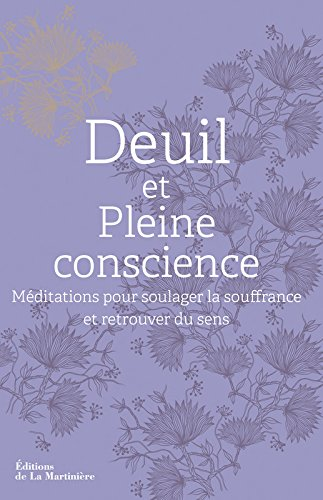 Deuil et Pleine conscience. Méditations pour soulager la souffrance et retrouver du sens par Heather Stang