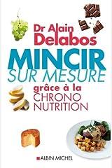 Mincir sur mesure grâce à la chrono-nutrition Format Kindle