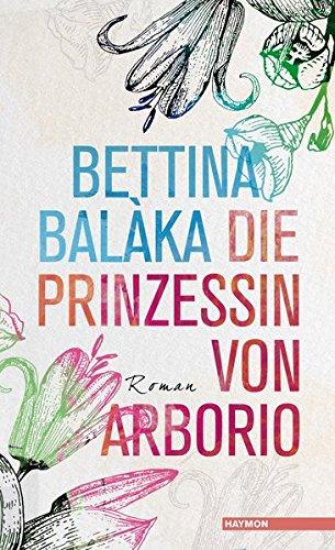 Buchseite und Rezensionen zu 'Die Prinzessin von Arborio' von Bettina Balàka