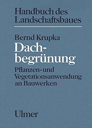 Preisvergleich Produktbild Dachbegrünung. Pflanzen- und Vegetationsanwendung an Bauwerken (Handbuch des Landschaftsbaues)
