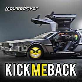 Pulsedriver-Kick Me Back (The Anthem)