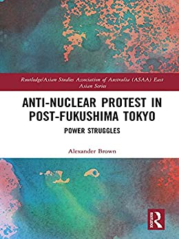 Anti-nuclear Protest In Post-fukushima Tokyo: Power Struggles (routledge/asian Studies Association Of Australia (asaa) East Asian Series) por Alexander James Brown epub