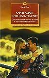 Saper amare intelligentemente. Come trasformare il rapporto di coppiain una fonte infinita di benessere
