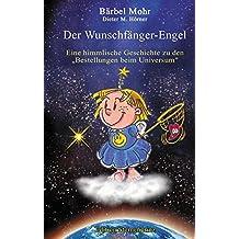 """Der Wunschfänger-Engel: Eine himmlische Geschichte über die """"Bestellungen beim Universum"""""""