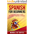 Spanish: Spanish For Beginners: A Practical Guide to Learn the Basics of Spanish in 10 Days! (Italian, Learn Italian, Learn Spanish, Spanish, Learn French, French, German, Learn German, Language)