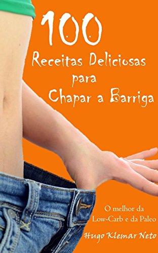 100 Receitas Deliciosas para Chapar a Barriga: Emagreça e Melhore sua Saúde, Desfrutando do Sabor! (Portuguese Edition) por Hugo Klemar Neto