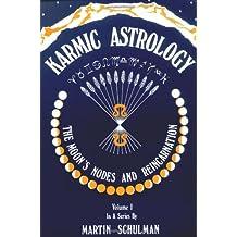 Karmic Astrology: The Moon's Nodes and Reincarnation Vol 1
