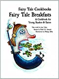 Fairy Tale Breakfasts: A Cookbook for Young Readers and Eaters (Fairy Tale Cookbooks)