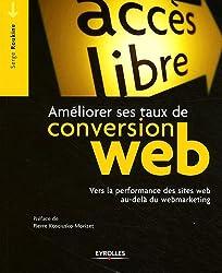 Ameliorer Ses Taux de Conversion Web. Vers la Performance des sites au-delà du Webmarketing