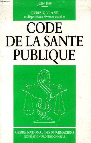 CODE DE LA SANTE PUBLIQUE, LIVRES V, VI ET VII ET DISPOSITIONS DIVERSES USUELLES
