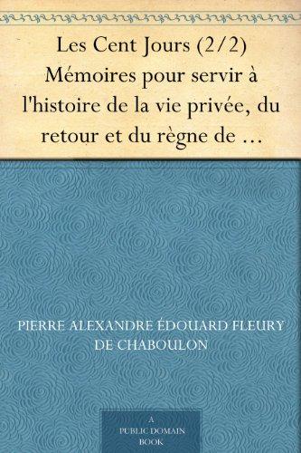 Couverture du livre Les Cent Jours (2 2) Mémoires pour servir à l'histoire de la vie privée, du retour et du règne de Napoléon en 1815.