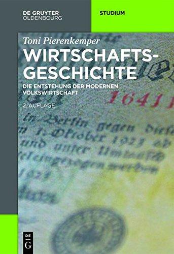 Wirtschaftsgeschichte: Die Entstehung der modernen Volkswirtschaft (Akademie Studienbücher - Geschichte)