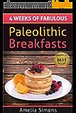 4 Weeks of Fabulous Paleolithic Breakfasts (4 Weeks of Fabulous Paleo Recipes Book 1) (English Edition)