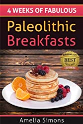 4 Weeks of Fabulous Paleolithic Breakfasts (4 Weeks of Fabulous Paleo Recipes Book 1)