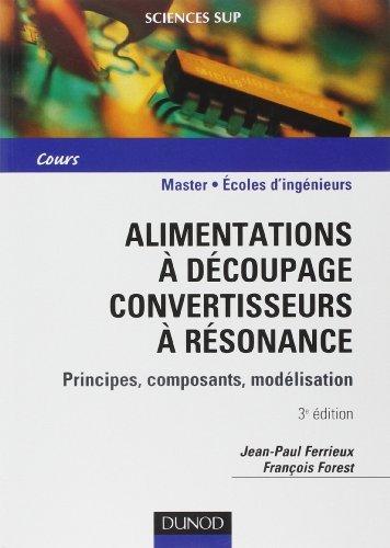 Alimentations  dcoupage, convertisseurs  rsonance : Principes, composants, modlisation de Jean-Paul Ferrieux (27 juin 2006) Broch