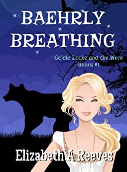 Baehrly Breathing (Goldie Locke and the Were Bears #1) (English Edition) von [Reeves, Elizabeth A]