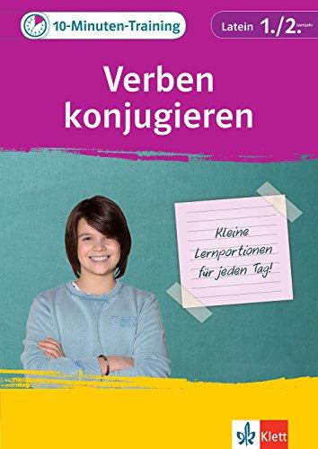 Klett 10-Minuten-Training Latein Verben konjugieren 1./2. Lernjahr: Kleine Lernportionen für jeden Tag