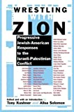 Front cover for the book Wrestling with Zion: Progressive Jewish-American Responses to the Israeli-Palestinian Conflict by Tony Kushner