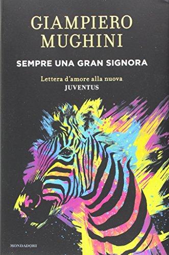 Sempre una gran Signora. Lettera d'amore alla nuova Juventus (Ingrandimenti) por Giampiero Mughini
