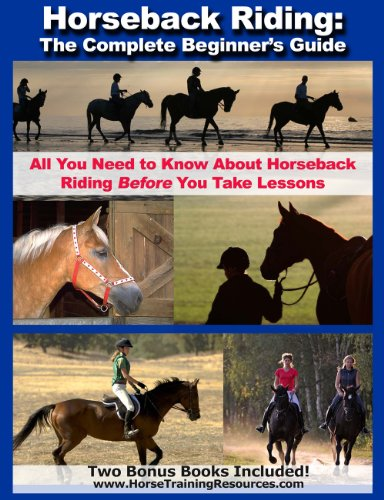 Horseback Riding: The Complete Beginner's Guide - All You Need To Know About Horseback Riding BEFORE Your Take Lessons! (English Edition)