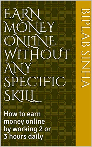 Earn Money Online Without Any Specific Skill: How to earn money online by working 2 or 3 hours daily