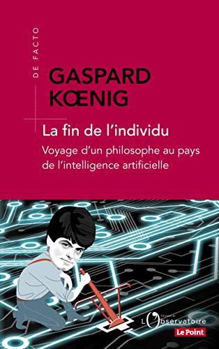 La fin de l'individu : Voyage d'un philosophe au pays de l'intelligence artificielle