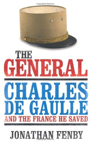The General: Charles De Gaulle and the France He Saved by Jonathan Fenby (2010-06-18)