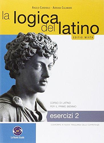 La logica del latino. Esercizi. Con e-book. Con espansione online. Per le Scuole superiori: 2