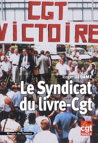 Le Syndicat du livre-Cgt : Et les travailleurs des imprimeries parisiennes par Roger Dédame