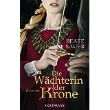 Die Wächterin der Krone: Roman