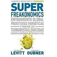 Superfreakonomics : enfriamiento global, prostitutas patrióticas y por qué los terroristas deberían contratar un seguro de vida