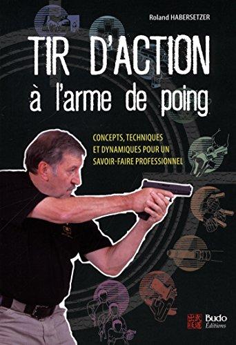 Tir d'action à l'arme de poing : Concepts, techniques et dynamiques pour un savoir-faire professionnel