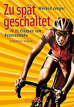 Zu spät geschaltet: In 35 Etappen zum Rennradwahn