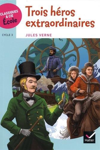 Classiques & Cie Ecole Cycle 3 - Trois héros extraordinaires
