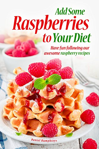 add-some-raspberries-to-your-diet-have-fun-following-our-awesome-raspberry-recipes-english-edition