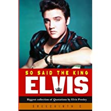 So said the King Elvis: Biggest collection of Quotations by Elvis Presley