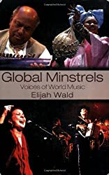 Global Minstrels: Voices of World Music by Elijah Wald (2006-12-13)