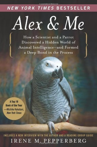 Alex & Me: How a Scientist and a Parrot Discovered a Hidden World of Animal Intelligence--and Formed a Deep Bond in the Process (English Edition)