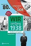 Aufgewachsen in der DDR - Wir vom Jahrgang 1938 - Kindheit und Jugend: 80. Geburtstag