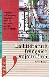 La littérature française aujourd'hui : Essai sur la littérature française dans la seconde moitié du xxe siècle