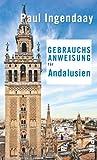 Gebrauchsanweisung für Andalusien - Paul Ingendaay