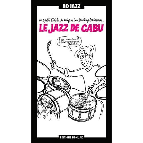 Le jazz de Cabu : Une petite histoire du swing de Louis Armstrong à Miles Davis (2CD audio)